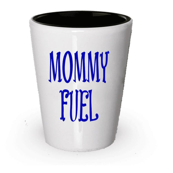 Mommy Fuel Shot Glass - Funny Gift Present For Mom (6)