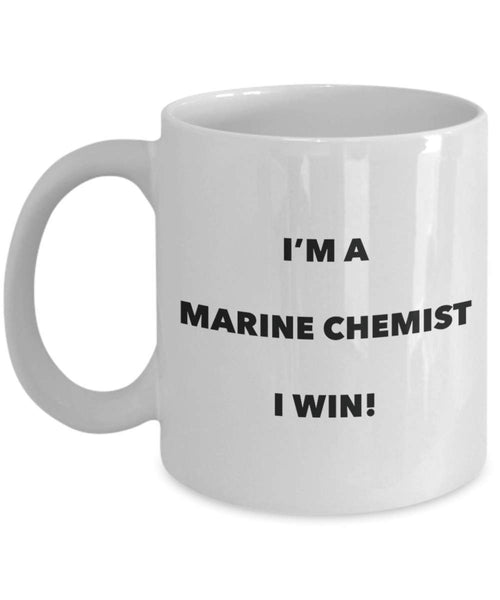 I'm a Marine Chemist Mug I win - Funny Coffee Cup - Novelty Birthday Christmas Gag Gifts Idea