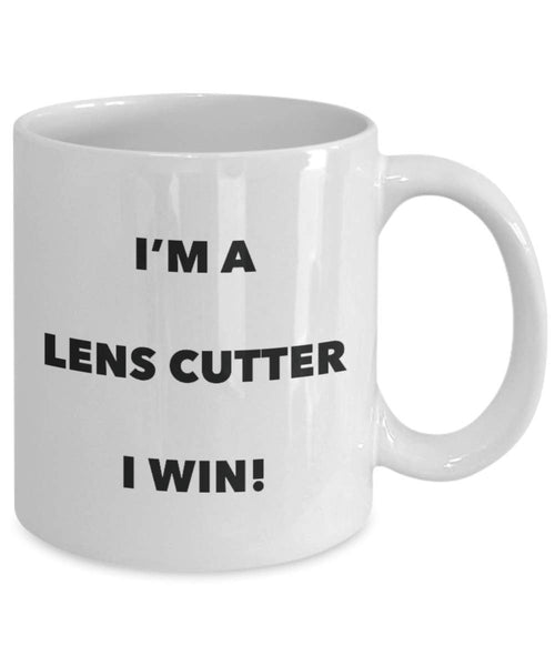 I'm a Lens Cutter Mug I win - Funny Coffee Cup - Novelty Birthday Christmas Gag Gifts Idea