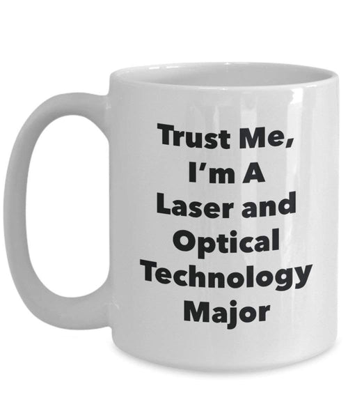 Trust Me, I'm A Laser and Optical Technology Major Mug - Funny Coffee Cup - Cute Graduation Gag Gifts Ideas for Friends and Classmates (15oz)