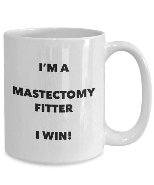 I'm a Mastectomy Fitter Mug I win - Funny Coffee Cup - Novelty Birthday Christmas Gag Gifts Idea