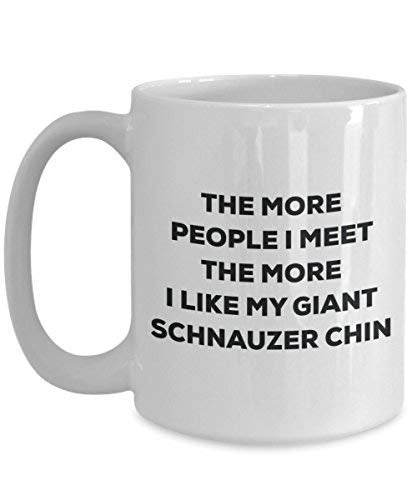 The More People I Meet The More I Like My Giant Schnauzer Chin Mug - Funny Coffee Cup - Christmas Dog Lover Cute Gag Gifts Idea