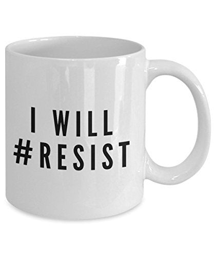 I Will #Resist Coffee Mug - Funny Novelty Coffee Mug - Unique Gifts Idea