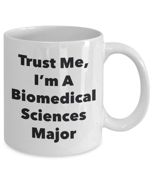 Trust Me, I'm A Biomedical Sciences Major Mug - Funny Coffee Cup - Cute Graduation Gag Gifts Ideas for Friends and Classmates (11oz)
