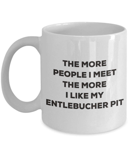 The more people I meet the more I like my Entlebucher Pit Mug - Funny Coffee Cup - Christmas Dog Lover Cute Gag Gifts Idea