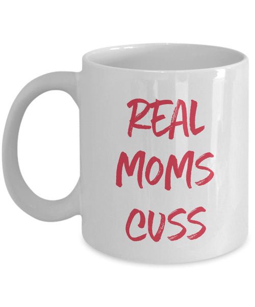 Real Moms Cuss Mug- Funny Tea Hot Cocoa Coffee Cup - Novelty Birthday Christmas Anniversary Gag Gifts Idea