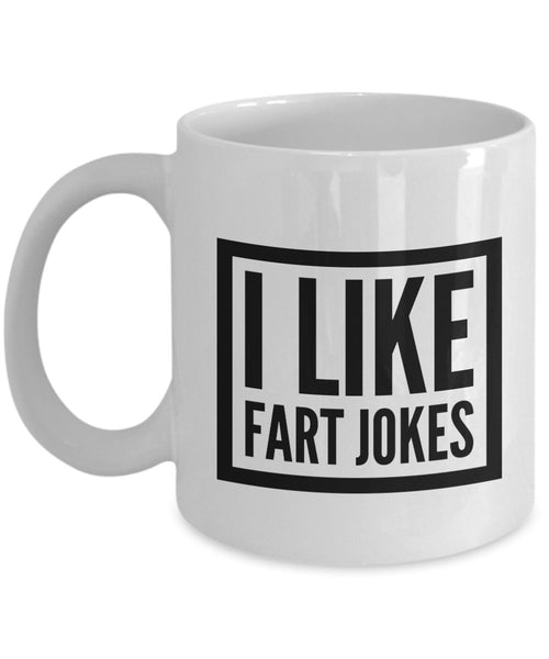 Funny Jokes Coffee Mug - I Like Fart Jokes - Unique ceramic Gifts Items - Funny Gift Idea by SpreadPassion
