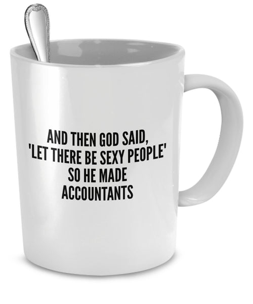 Sexy Accountants Mug - And Then God Said Let There Be Sexy People So He Made Accountants