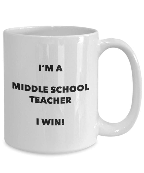 I'm a Middle School Teacher Mug I win - Funny Coffee Cup - Novelty Birthday Christmas Gag Gifts Idea