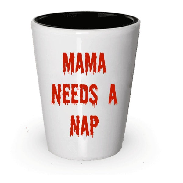 Mama Needs A Nap Shot Glass - Funny Gag Gift - Zombie Exhaustion - New Mother Present (1)