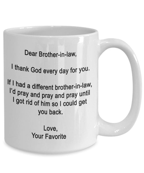 Dear Brother-in-law Mug - I thank God every day for you - Coffee Cup - Funny gifts for Brother-in-law