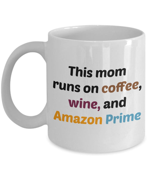 This Mom Runs on Coffee Wine and Amazon Prime Mug - Funny Tea Hot Cocoa Coffee Cup - Birthday Christmas Gag Gifts Idea