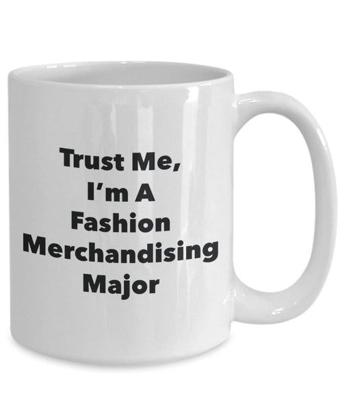Trust Me, I'm A Fashion Merchandising Major Mug - Funny Coffee Cup - Cute Graduation Gag Gifts Ideas for Friends and Classmates (15oz)