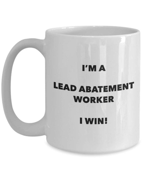 I'm a Lead Abatement Worker Mug I win - Funny Coffee Cup - Novelty Birthday Christmas Gifts Idea