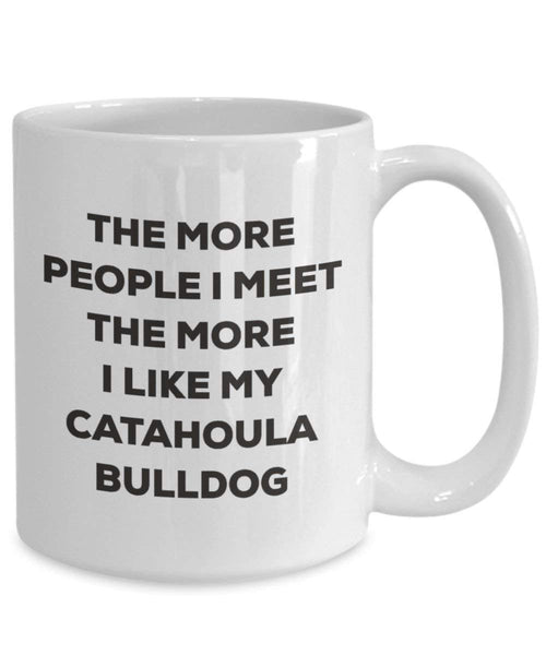 The more people I meet the more I like my Catahoula Bulldog Mug - Funny Coffee Cup - Christmas Dog Lover Cute Gag Gifts Idea