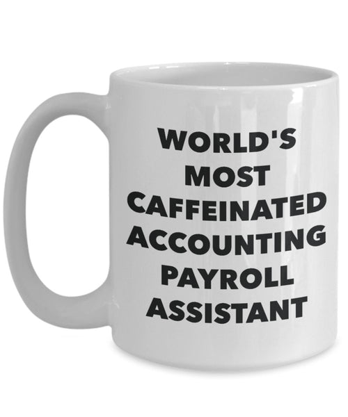 Accounting Payroll Assistant Mug - World's Most Caffeinated Accounting Payroll Assistant - Funny Tea Hot Cocoa Coffee Cup - Novelty Birthday Christmas