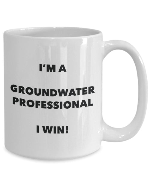 I'm a Groundwater Professional Mug I win - Funny Coffee Cup - Novelty Birthday Christmas Gag Gifts Idea