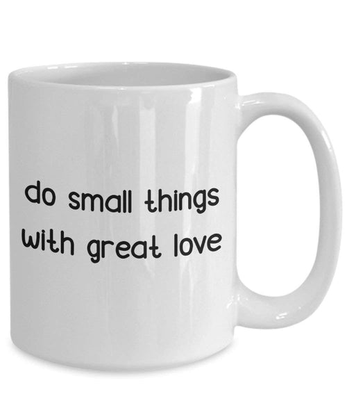 Do Small Things With Great Love Mug - Funny Tea Hot Cocoa Coffee Cup - Novelty Birthday Christmas Anniversary Gag Gifts Idea