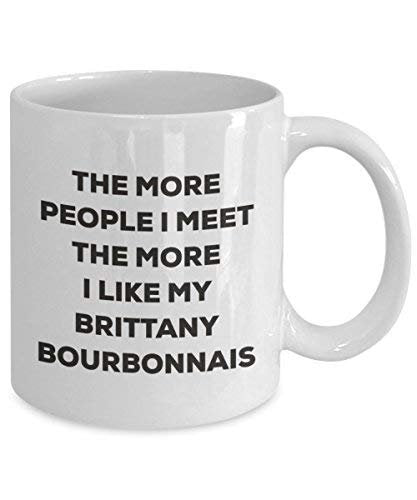 The More People I Meet The More I Like My Brittany Bourbonnais Mug - Funny Coffee Cup - Christmas Dog Lover Cute Gag Gifts Idea