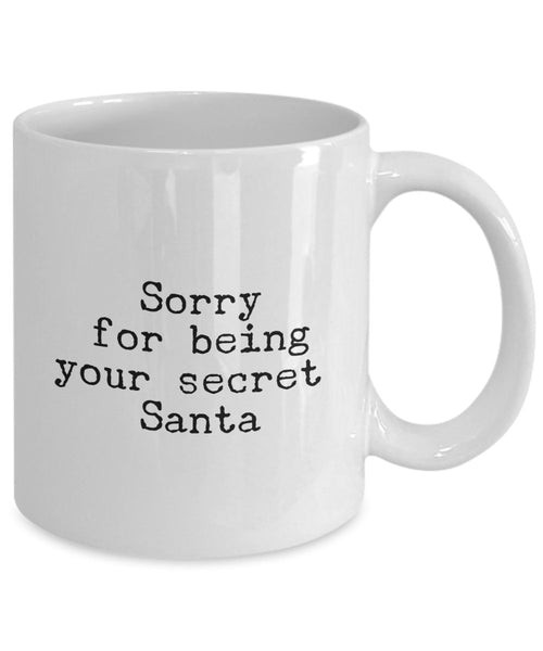 Funny Christmas Gifts - Sorry for being your Secret Santa - Christmas Coffee mug - Unique Gifts Idea