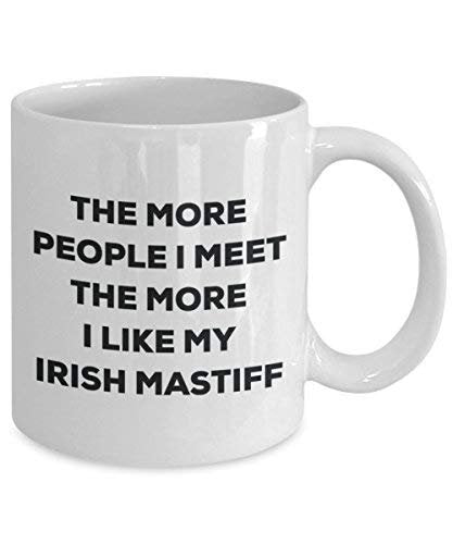 The More People I Meet The More I Like My Irish Mastiff Mug - Funny Coffee Cup - Christmas Dog Lover Cute Gag Gifts Idea