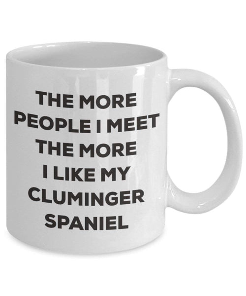 The more people I meet the more I like my Cluminger Spaniel Mug - Funny Coffee Cup - Christmas Dog Lover Cute Gag Gifts Idea