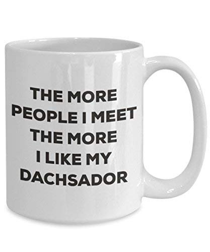 The More People I Meet The More I Like My Dachsador Mug - Funny Coffee Cup - Christmas Dog Lover Cute Gag Gifts Idea