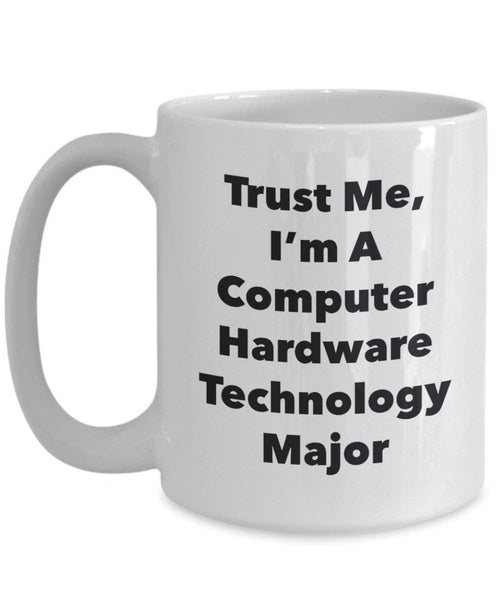 Trust Me, I'm A Computer Hardware Technology Major Mug - Funny Coffee Cup - Cute Graduation Gag Gifts Ideas for Friends and Classmates (15oz)