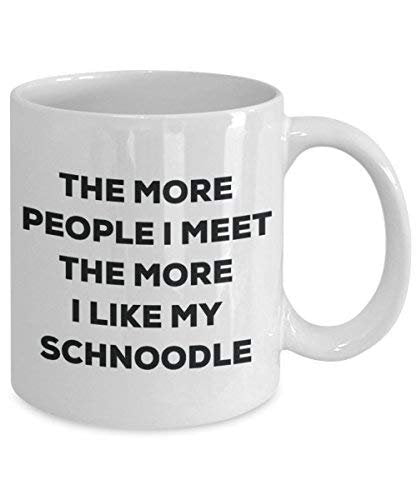 The More People I Meet The More I Like My Schnoodle Mug - Funny Coffee Cup - Christmas Dog Lover Cute Gag Gifts Idea