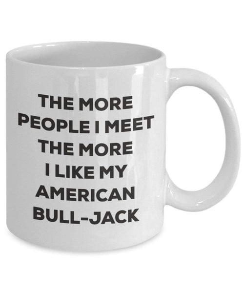 The More People I Meet the More I Like My American bull-jack Tasse – Funny Coffee Cup – Weihnachten Hund Lover niedlichen Gag Geschenke Idee