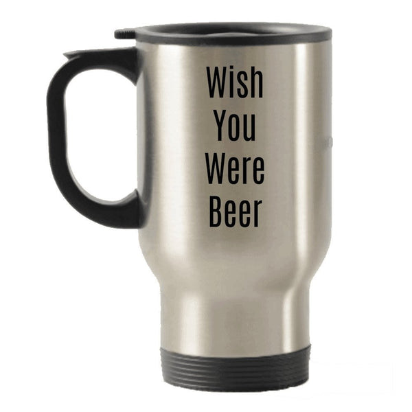 Wish You Were Beer Travel Mug - Funny Mug For Beer Lovers - For Men Or Women - Gag Gift - Novelty Idea For Birthday Christmas