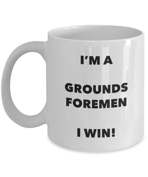 I'm a Grounds Foremen Mug I win - Funny Coffee Cup - Novelty Birthday Christmas Gag Gifts Idea