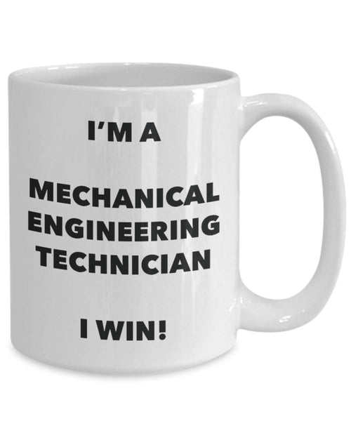 I'm a Mechanical Engineering Technician Mug I win - Funny Coffee Cup - Novelty Birthday Christmas Gag Gifts Idea