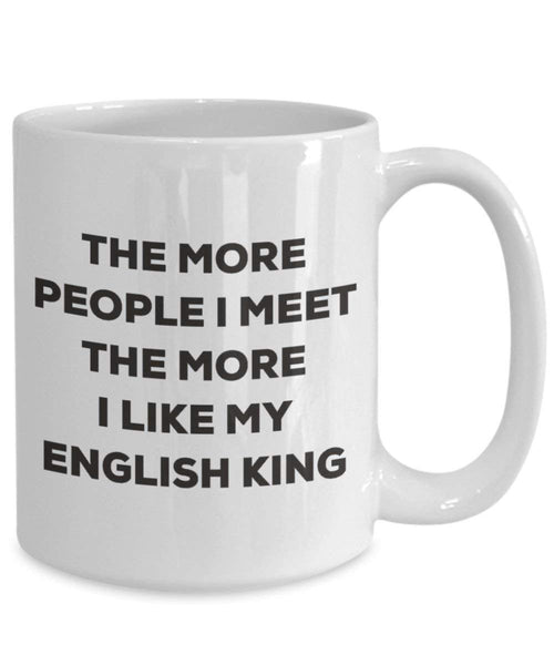 The more people I meet the more I like my English King Mug - Funny Coffee Cup - Christmas Dog Lover Cute Gag Gifts Idea