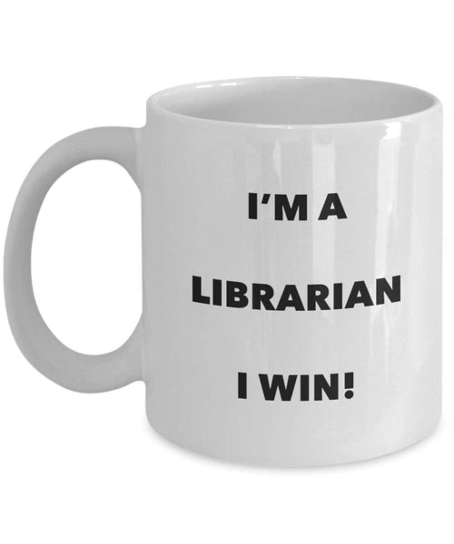 I'm a Librarian Mug I win - Funny Coffee Cup - Novelty Birthday Christmas Gag Gifts Idea