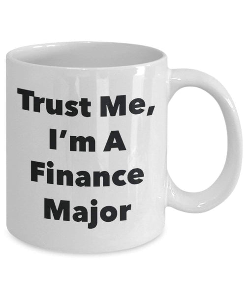 Trust Me, I'm A Finance Major Mug - Funny Coffee Cup - Cute Graduation Gag Gifts Ideas for Friends and Classmates (11oz)