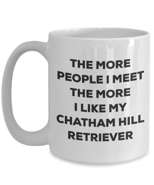 The more people I meet the more I like my Chatham Hill Retriever Mug - Funny Coffee Cup - Christmas Dog Lover Cute Gag Gifts Idea