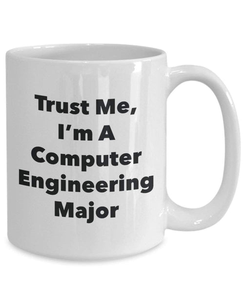 Trust Me, I'm A Computer Engineering Major Mug - Funny Coffee Cup - Cute Graduation Gag Gifts Ideas for Friends and Classmates (15oz)