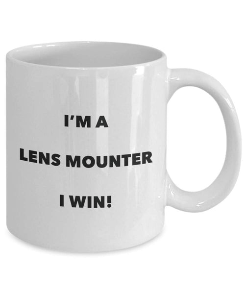 I'm a Lens Mounter Mug I win - Funny Coffee Cup - Novelty Birthday Christmas Gag Gifts Idea