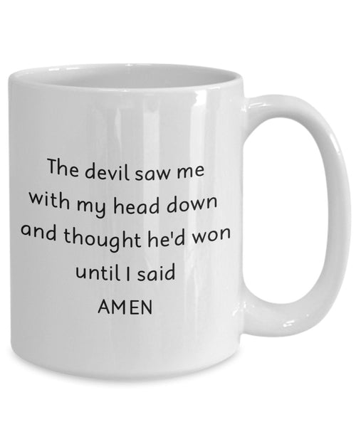 The Devil Saw Me With My Head Down And Thought He'd Won Mug - Funny Tea Hot Cocoa Coffee Cup - Novelty Birthday Christmas Anniversary Gag Gifts Idea