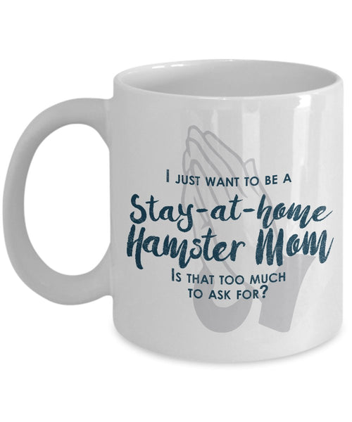 Funny Hamster Mom Gifts - I Just Want To Be A Stay At Home Hamster Mom - Unique Gift Idea