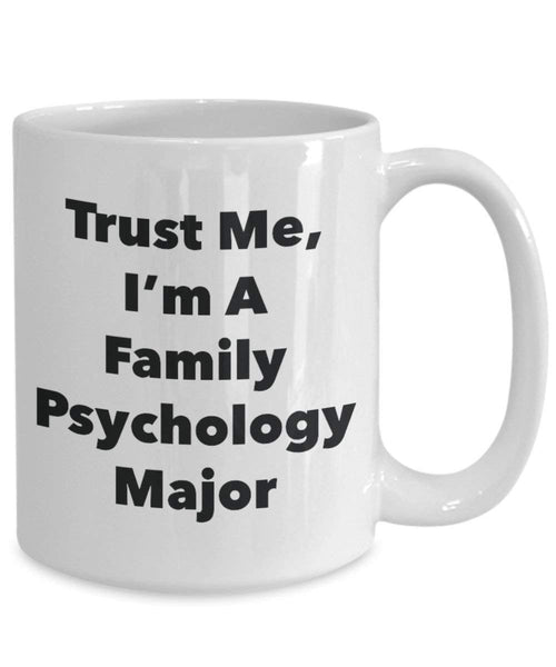 Trust Me, I'm A Family Psychology Major Mug - Funny Coffee Cup - Cute Graduation Gag Gifts Ideas for Friends and Classmates (11oz)