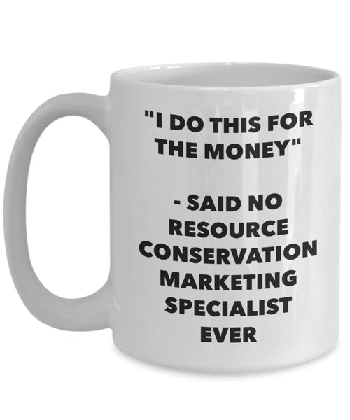 """I Do This for the Money"" - Said No Resource Conservation Marketing Specialist Ever Mug - Funny Tea Hot Cocoa Coffee Cup - Novelty Birthday Christmas"