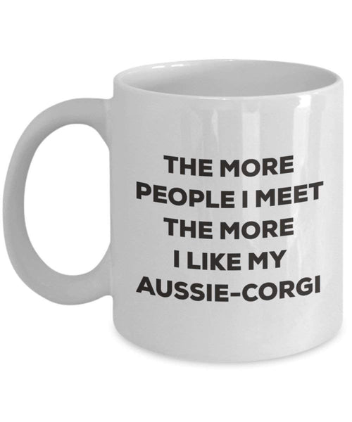 The more people I meet the more I like my Aussie-corgi Mug - Funny Coffee Cup - Christmas Dog Lover Cute Gag Gifts Idea (15oz)