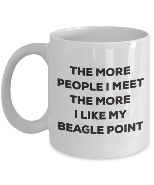 The more people I meet the more I like my Beagle Point Mug - Funny Coffee Cup - Christmas Dog Lover Cute Gag Gifts Idea