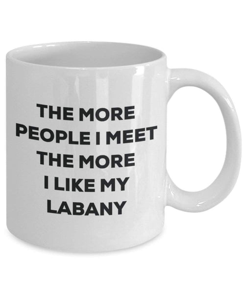 The more people I meet the more I like my Labany Mug - Funny Coffee Cup - Christmas Dog Lover Cute Gag Gifts Idea