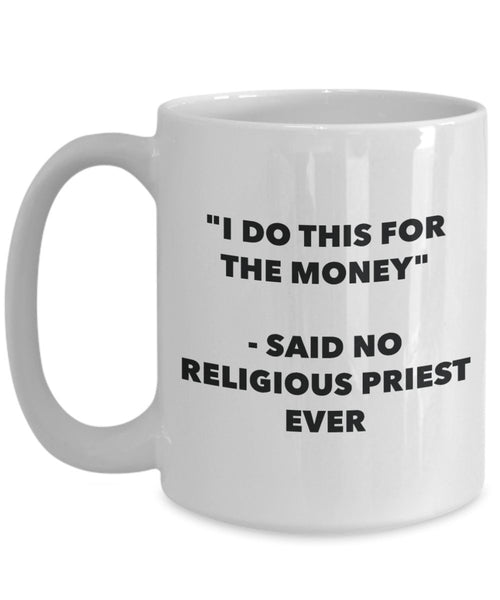"""I Do This for the Money"" - Said No Religious Priest Ever Mug - Funny Tea Hot Cocoa Coffee Cup - Novelty Birthday Christmas Anniversary Gag Gifts Idea"
