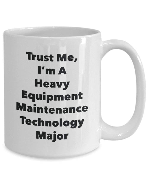 Trust Me, I'm A Heavy Equipment Maintenance Technology Major Mug - Funny Coffee Cup - Cute Graduation Gag Gifts Ideas for Friends and Classmates (15oz)