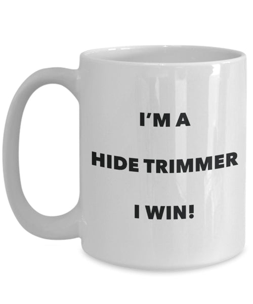 I'm a Hide Trimmer Mug I win - Funny Coffee Cup - Novelty Birthday Christmas Gag Gifts Idea