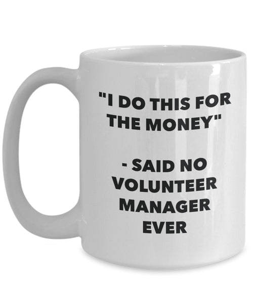I Do This for the Money - Said No Volunteer Manager Ever Mug - Funny Tea Hot Cocoa Coffee Cup - Novelty Birthday Christmas Anniversary Gag Gifts Ide